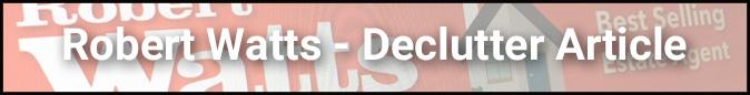 Robert Watts Decluttering Article